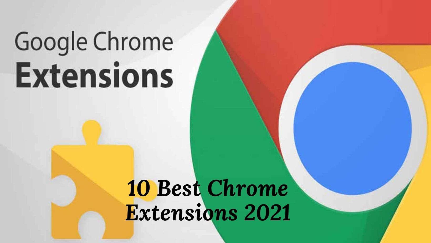 Top 10 Chrome Extensions 2021